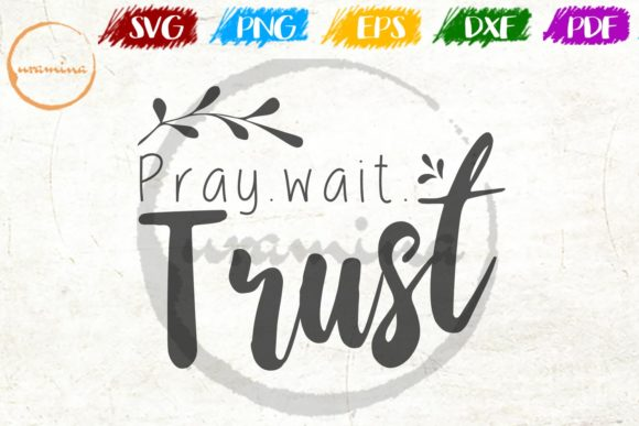 Download Free Pray Wait Trust Graphic By Uramina Creative Fabrica for Cricut Explore, Silhouette and other cutting machines.