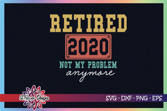 Retired 2020 Not My Problem Anymore Graphic By Ssflower Creative Fabrica