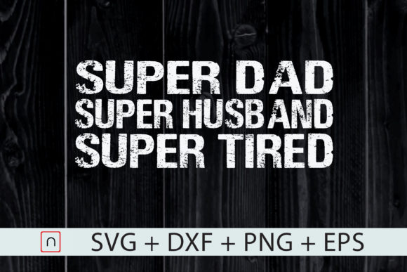 Download Free Super Dad Husband Tired Graphic By Novalia Creative Fabrica for Cricut Explore, Silhouette and other cutting machines.
