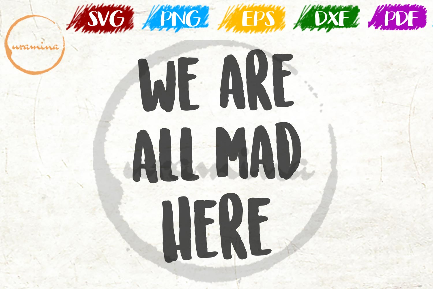 Download Free We Are All Mad Here Graphic By Uramina Creative Fabrica for Cricut Explore, Silhouette and other cutting machines.