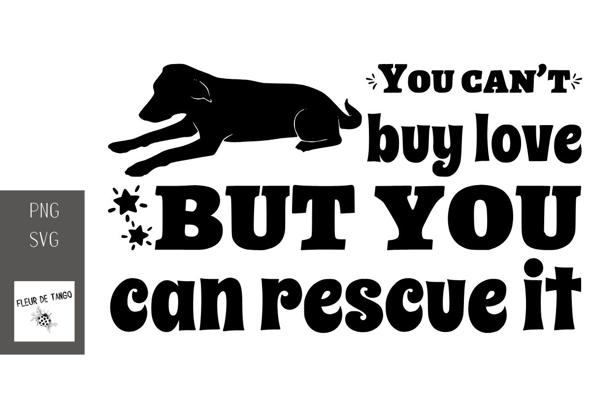 Download Free You Can T Buy Love But You Can Rescue It Graphic By Fleur De for Cricut Explore, Silhouette and other cutting machines.