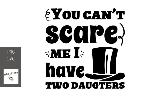Download Free You Can T Scare Me I Have Two Daugters Graphic By Fleur De Tango for Cricut Explore, Silhouette and other cutting machines.