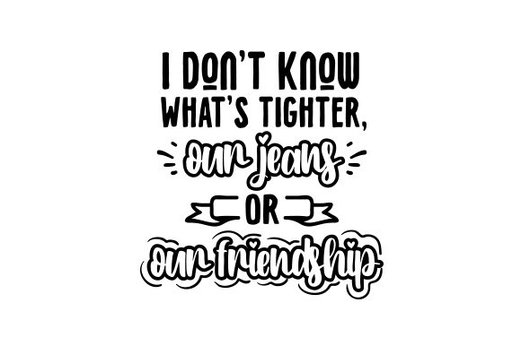 I Don't Know What's Tighter, Our Jeans or Our Friendship. Friendship Craft Cut File By Creative Fabrica Crafts - Image 2