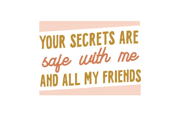 Your Secrets Are Safe with Me and All My Friends. Friendship Craft Cut File By Creative Fabrica Crafts