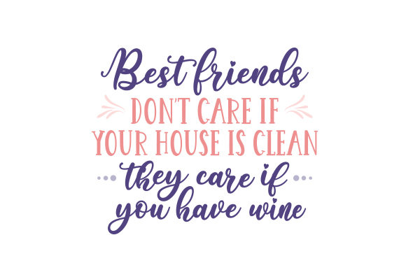 Best Friends Don't Care if Your House is Clean. They Care if You Have Wine. Amistad Archivo de Corte Craft Por Creative Fabrica Crafts
