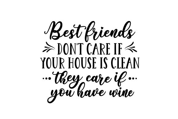 Best Friends Don't Care if Your House is Clean. They Care if You Have Wine. Friendship Craft Cut File By Creative Fabrica Crafts - Image 2