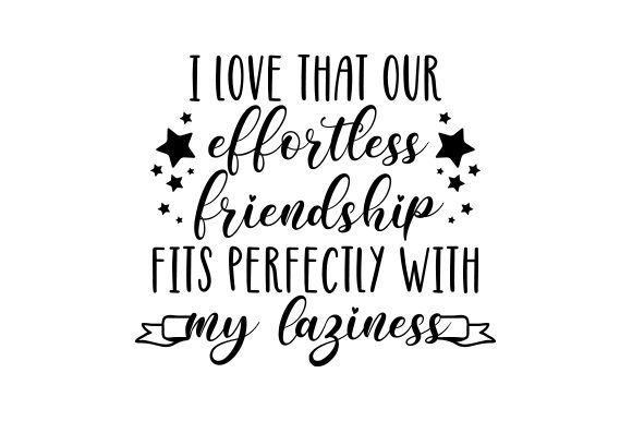 I Love That Our Effortless Friendship Fits Perfectly with My Laziness. Amistad Archivo de Corte Craft Por Creative Fabrica Crafts