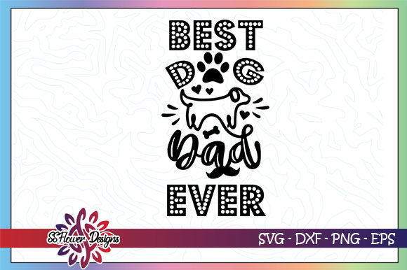 Download Free Best Dog Dad Ever Graphic By Ssflower Creative Fabrica for Cricut Explore, Silhouette and other cutting machines.