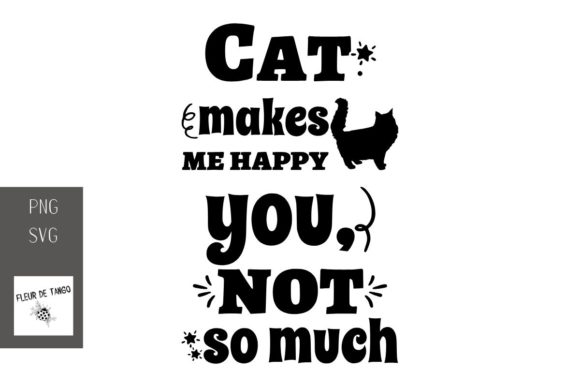 Download Free Cat Makes Me Happy You Not So Much Graphic By Fleur De Tango for Cricut Explore, Silhouette and other cutting machines.