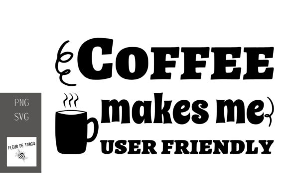 Download Free Coffee Makes Me User Friendly Graphic By Fleur De Tango for Cricut Explore, Silhouette and other cutting machines.