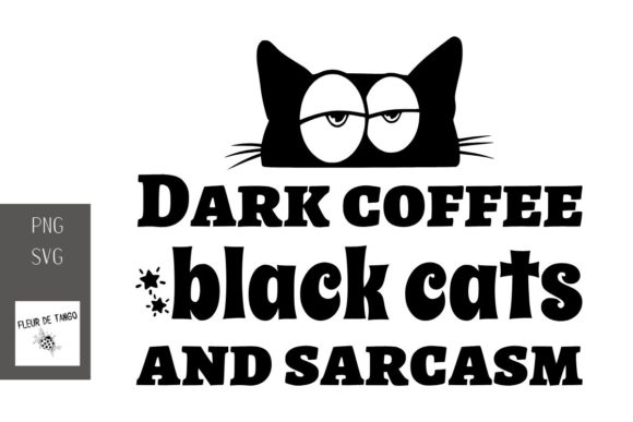 Download Free Dark Coffee Black Cats And Sarcasm Graphic By Fleur De Tango for Cricut Explore, Silhouette and other cutting machines.