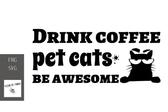 Download Free Drink Coffee Pet Cats Be Awesome Graphic By Fleur De Tango for Cricut Explore, Silhouette and other cutting machines.