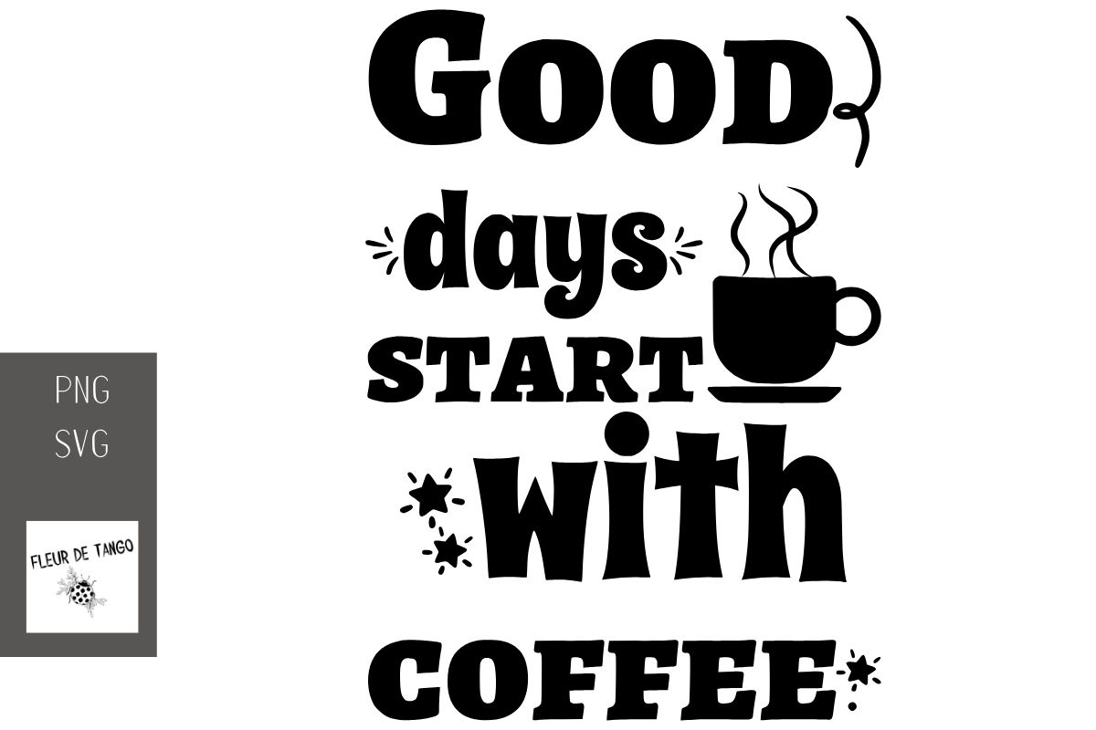 Download Free Good Days Start With Coffee Graphic By Fleur De Tango Creative for Cricut Explore, Silhouette and other cutting machines.