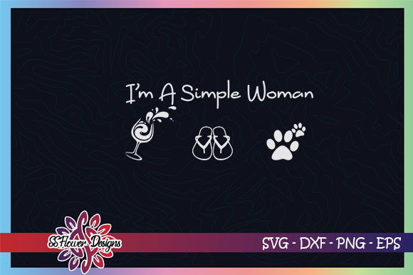 Download Free I Am A Simple Woman Graphic By Ssflower Creative Fabrica for Cricut Explore, Silhouette and other cutting machines.