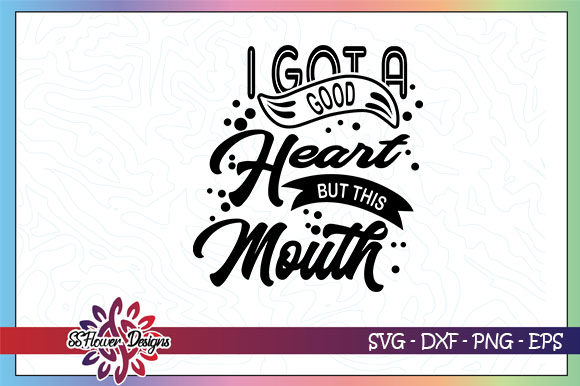 Download Free I Got A Good Heart But This Mouth Graphic By Ssflower Creative for Cricut Explore, Silhouette and other cutting machines.