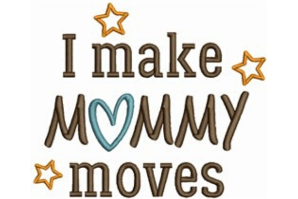I Make Mommy Moves Mother's Day Embroidery Design By designsbymira