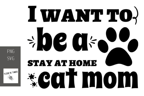 Download Free I Want To Be A Stay At Home Cat Mom Graphic By Fleur De Tango for Cricut Explore, Silhouette and other cutting machines.