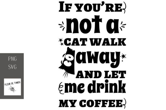 If You Re Not A Cat Walk Away And Let Me Graphic By Fleur De