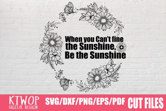 Download Free Be The Sunshine Graphic By Ktwop Creative Fabrica for Cricut Explore, Silhouette and other cutting machines.