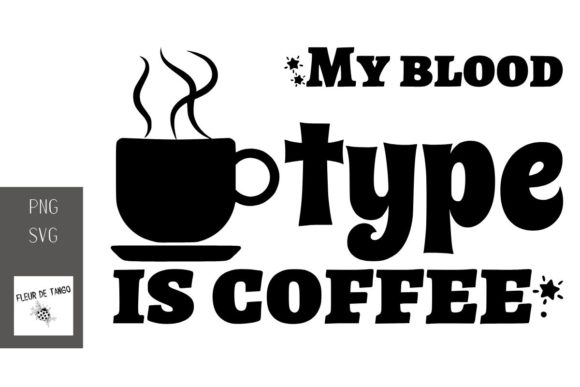 Print on Demand: My Blood Type is Coffee Graphic Print Templates By Fleur de Tango