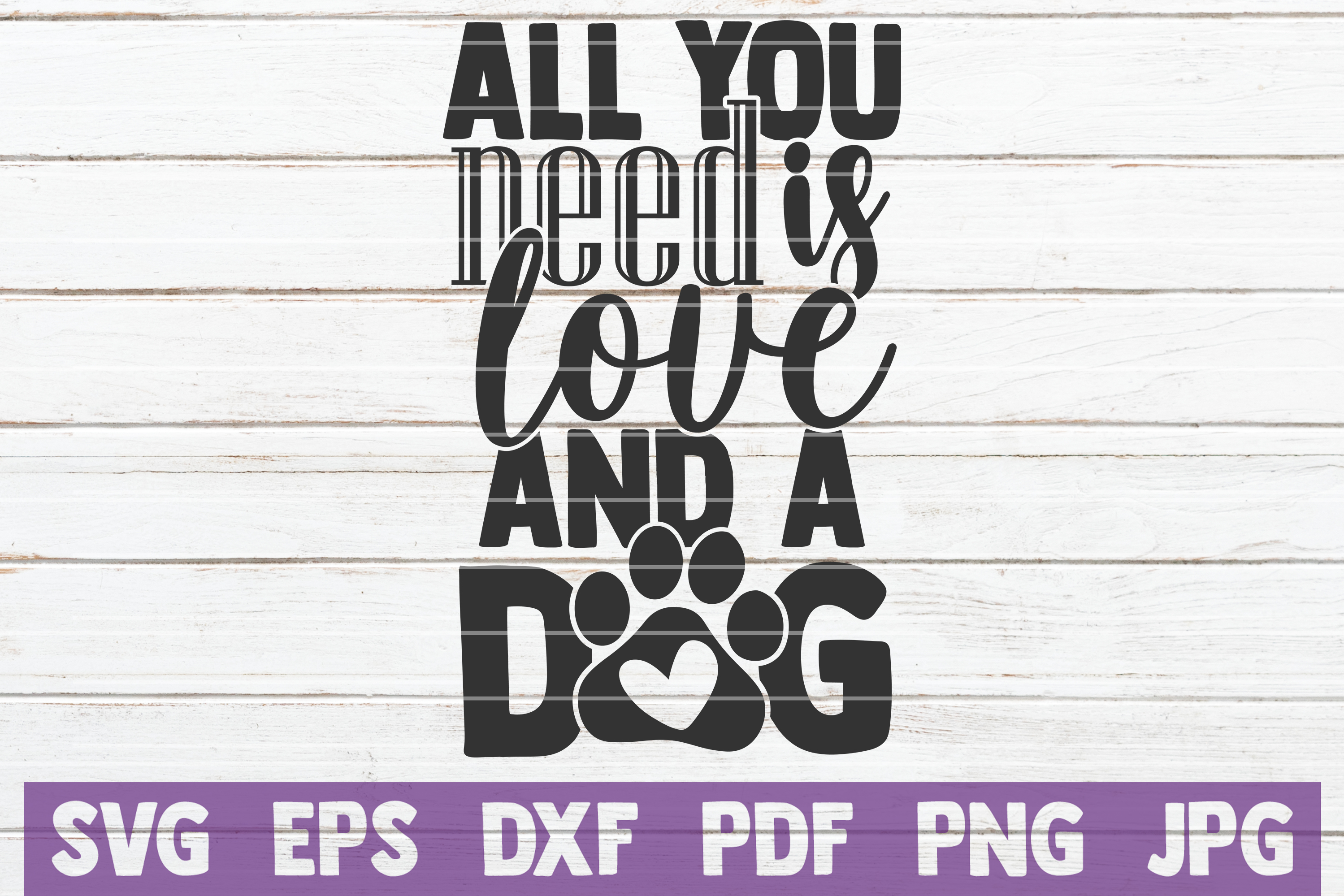Download Free All You Need Is Love And A Dog Graphic By Mintymarshmallows for Cricut Explore, Silhouette and other cutting machines.