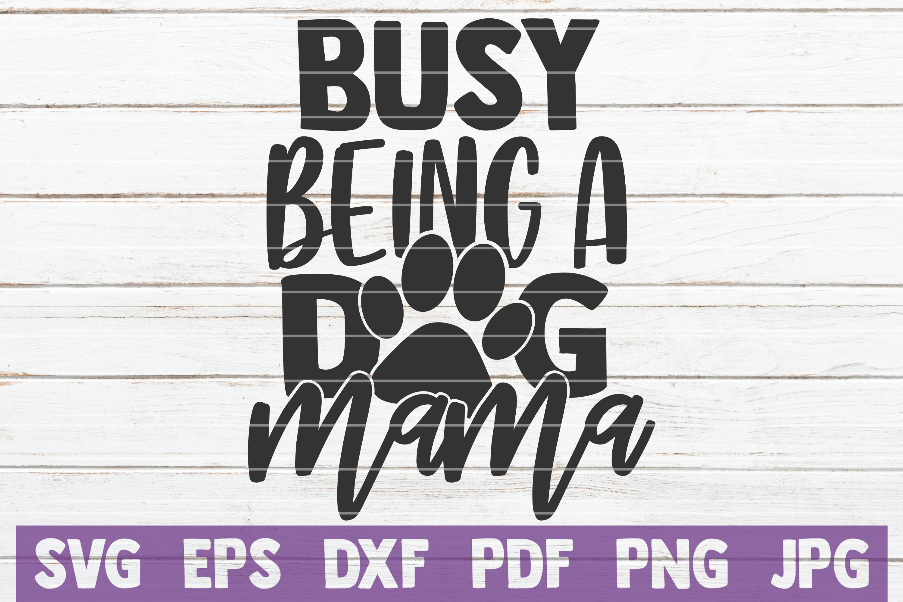 Download Free Busy Being A Dog Mama Graphic By Mintymarshmallows Creative for Cricut Explore, Silhouette and other cutting machines.