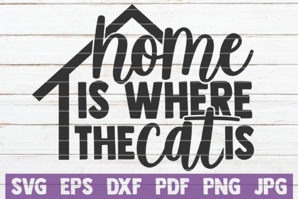 Download Free Home Is Where The Cat Is Graphic By Mintymarshmallows Creative for Cricut Explore, Silhouette and other cutting machines.