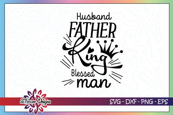 Husband Father King Blessed Man Graphic By Ssflower Creative