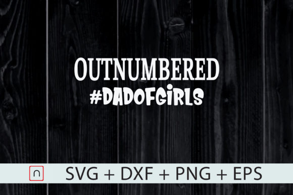 Download Free Outnumbered Dad Of Girls Dad Daughters Graphic By Novalia for Cricut Explore, Silhouette and other cutting machines.