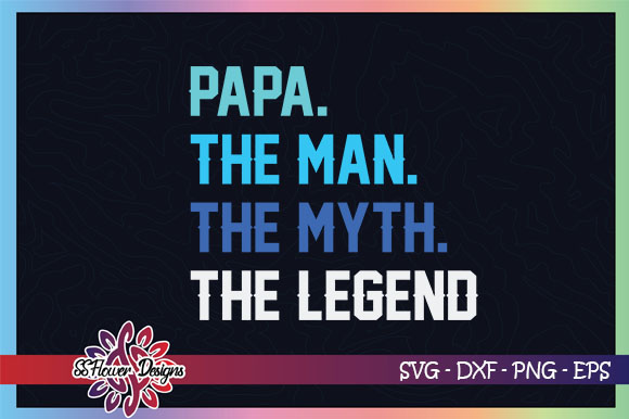 Download Free Papa The Man The Myth The Legend Graphic By Ssflower Creative for Cricut Explore, Silhouette and other cutting machines.