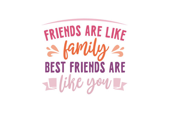 Friends Are Like Family Best Friends Are Like You Friendship Craft Cut File By Creative Fabrica Crafts