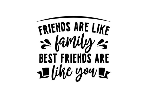 Friends Are Like Family Best Friends Are Like You Friendship Craft Cut File By Creative Fabrica Crafts - Image 2