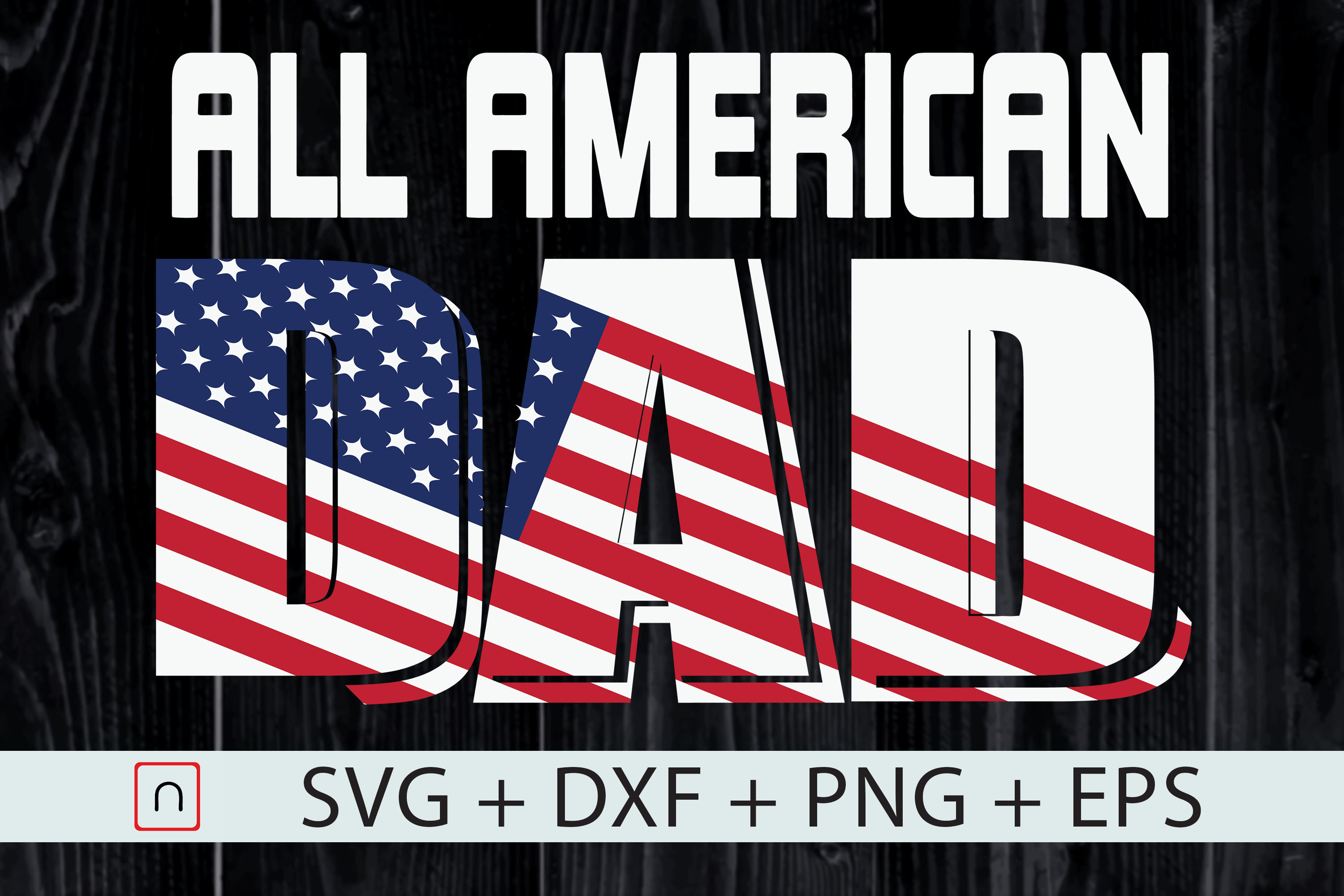 Download Free All American Dad Father S Day Gift Graphic By Novalia Creative for Cricut Explore, Silhouette and other cutting machines.