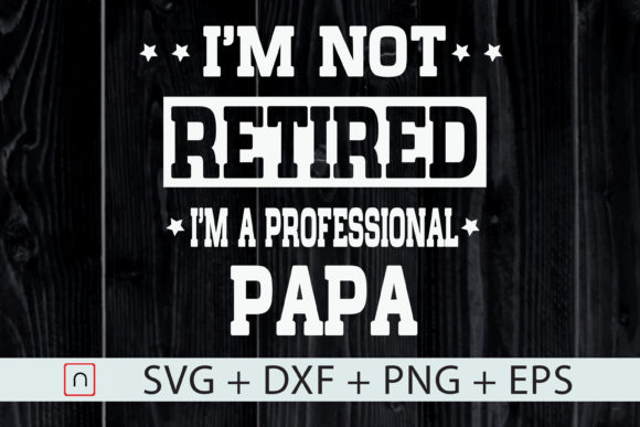 Print on Demand: I'm Not Retired I'm a Professional Papa Graphic Print Templates By Novalia