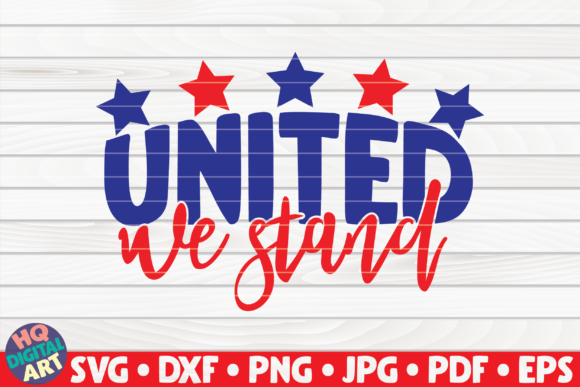Download Free United We Stand 4th Of July Quote Graphic By Mihaibadea95 for Cricut Explore, Silhouette and other cutting machines.