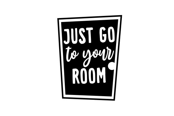 Download Free Just Go To Your Room Svg Cut File By Creative Fabrica Crafts for Cricut Explore, Silhouette and other cutting machines.