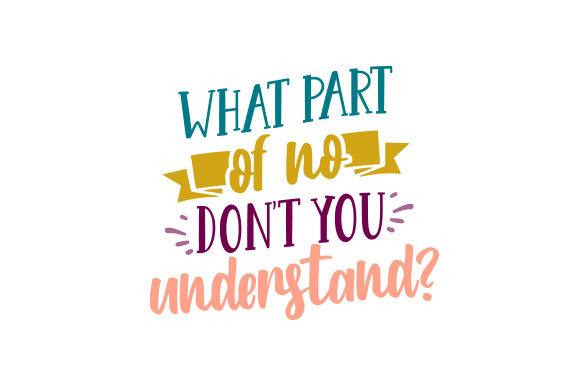 What Part of NO Don't You Understand? Zitate Plotterdatei von Creative Fabrica Crafts