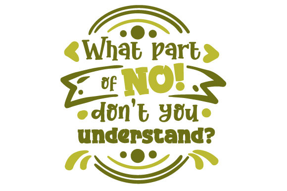 What Part of NO! Don't You Understand? Quotes Craft Cut File By Creative Fabrica Crafts