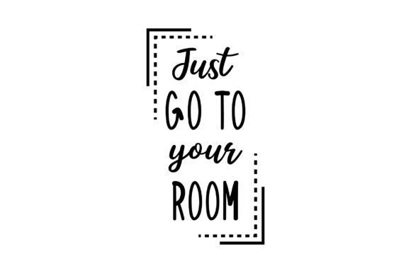 Just Go to Your Room Frases Archivo de Corte Craft Por Creative Fabrica Crafts