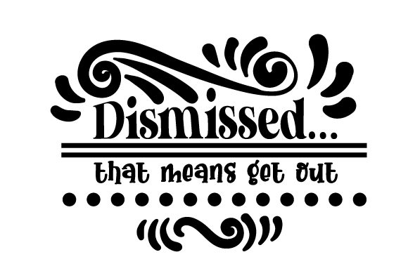 Dismissed...that Means Get out Frases Archivo de Corte Craft Por Creative Fabrica Crafts