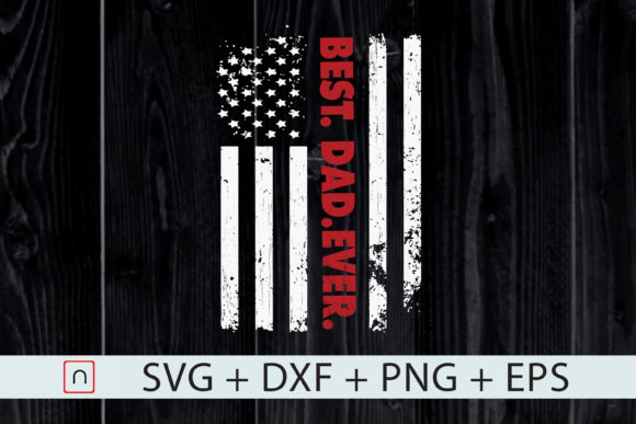 Download Free Best Dad Ever American Flag Father S Day Graphic By Novalia for Cricut Explore, Silhouette and other cutting machines.