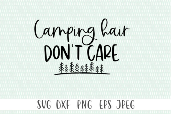 Print on Demand: Camping Hair, Don't Care Graphic Crafts By Simply Cut Co