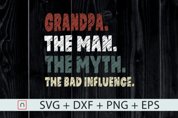Download Free Grandpa The Man The Myth Bad Influence Graphic By Novalia for Cricut Explore, Silhouette and other cutting machines.