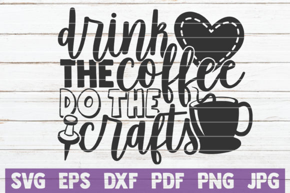 Download Free Drink The Coffee Do The Crafts Graphic By Mintymarshmallows for Cricut Explore, Silhouette and other cutting machines.