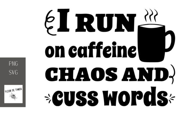 Download Free I Run On Caffeine Chaos And Cuss Words Graphic By Fleur De Tango for Cricut Explore, Silhouette and other cutting machines.