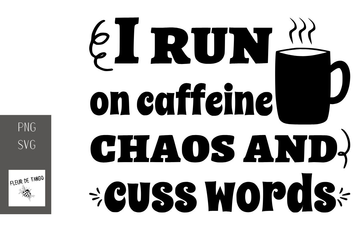 Download Free I Run On Caffeine Chaos And Cuss Words Graphic By Fleur De Tango SVG Cut Files