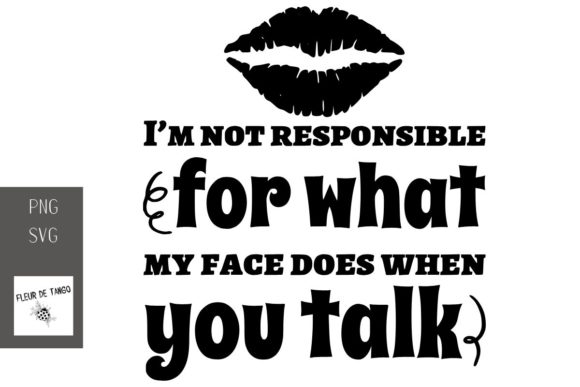 Download Free I M Not Responsible For What My Face Graphic By Fleur De Tango for Cricut Explore, Silhouette and other cutting machines.