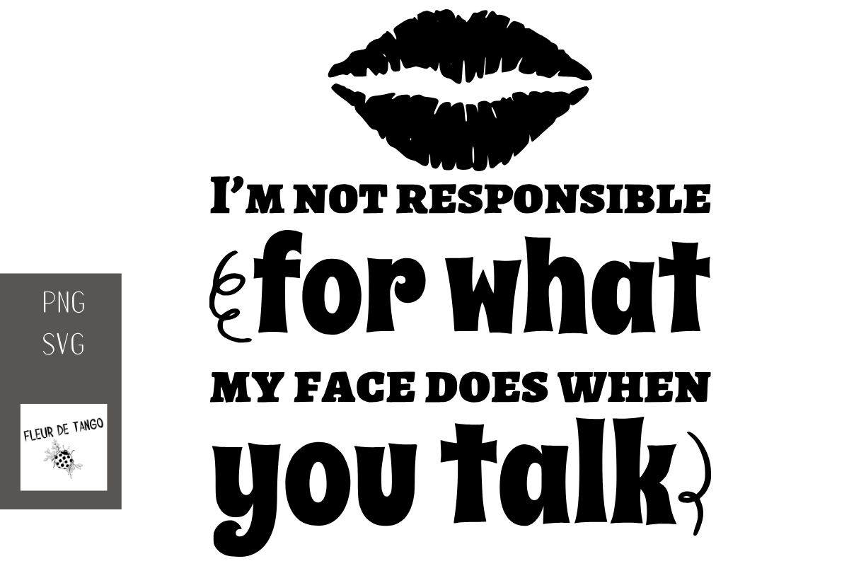 I M Not Responsible For What My Face Graphic By Fleur De Tango
