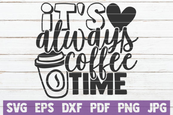 It's Always Coffee Time Graphic Crafts By MintyMarshmallows