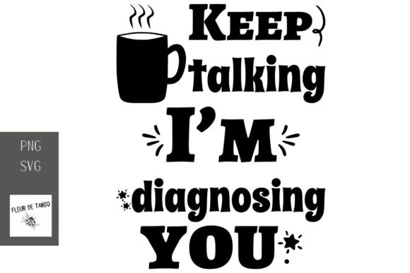 Download Free Keep Talking I M Diagnosing You Graphic By Fleur De Tango for Cricut Explore, Silhouette and other cutting machines.